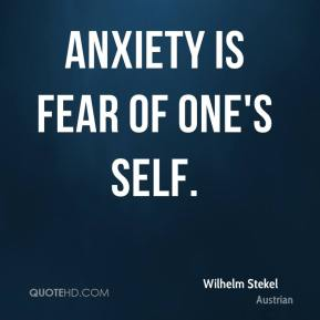 Anxiety is fear of one's self.