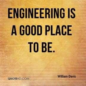 Engineering is a good place to be.