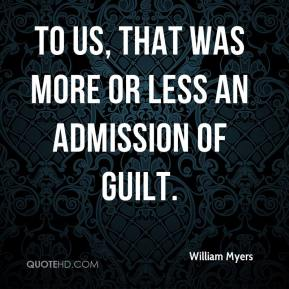 To us, that was more or less an admission of guilt.