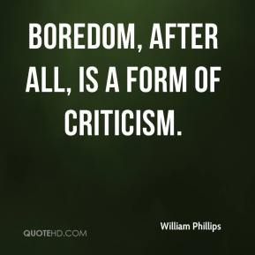 Boredom, after all, is a form of criticism.