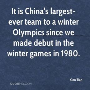 Xiao Tian  - It is China's largest-ever team to a winter Olympics since we made debut in the winter games in 1980.