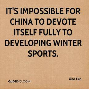 Xiao Tian  - It's impossible for China to devote itself fully to developing winter sports.