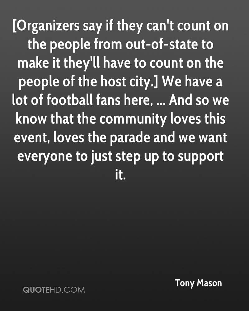 [Organizers say if they can't count on the people from out-of-state to make it they'll have to count on the people of the host city.] We have a lot of football fans here, ... And so we know that the community loves this event, loves the parade and we want everyone to just step up to support it.