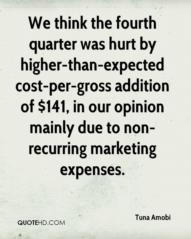 We think the fourth quarter was hurt by higher-than-expected cost-per-gross addition of $141, in our opinion mainly due to non-recurring marketing expenses.