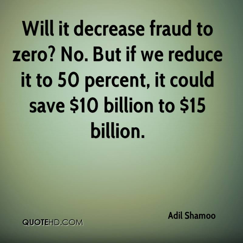 Will It Decrease Fraud To Zero No But If We Reduce It To 50