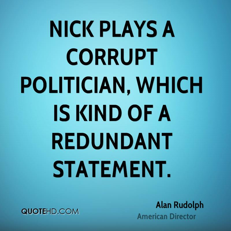 Nick plays a corrupt politician, which is kind of a redundant statement.