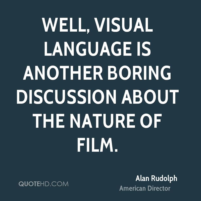 Well, visual language is another boring discussion about the nature of film.
