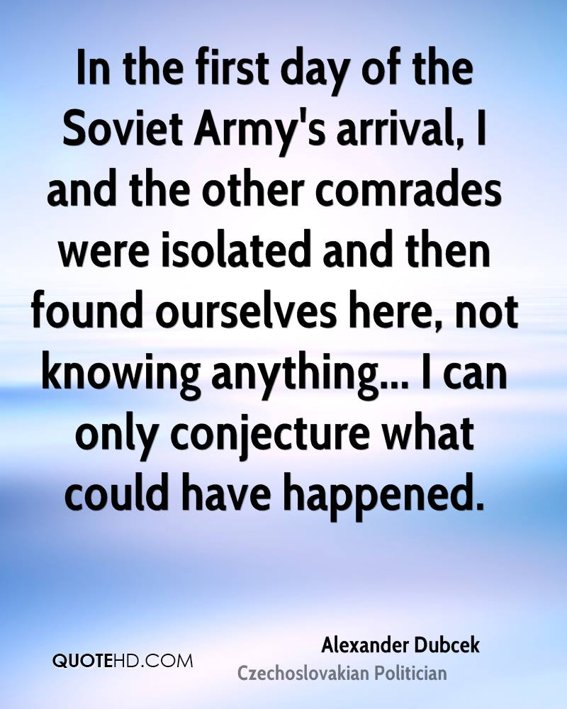 In the first day of the Soviet Army's arrival, I and the other comrades were isolated and then found ourselves here, not knowing anything... I can only conjecture what could have happened.