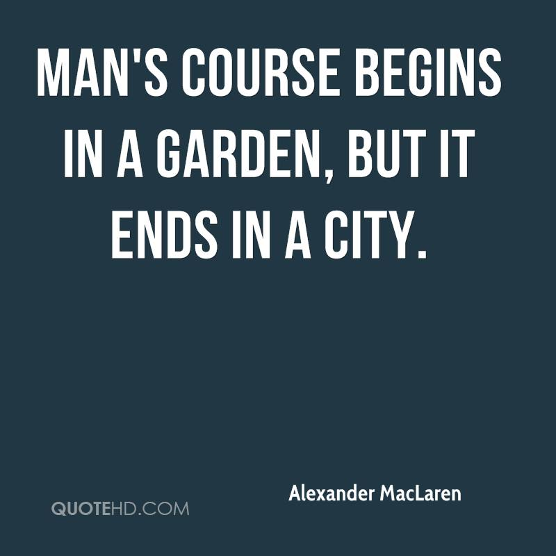 Man's course begins in a garden, but it ends in a city.