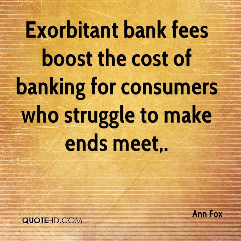 Exorbitant bank fees boost the cost of banking for consumers who struggle to make ends meet.