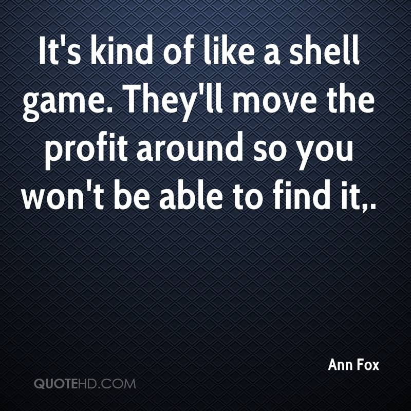 It's kind of like a shell game. They'll move the profit around so you won't be able to find it.