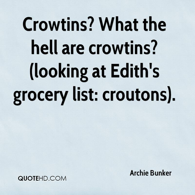 Crowtins? What the hell are crowtins? (looking at Edith's grocery list: croutons).