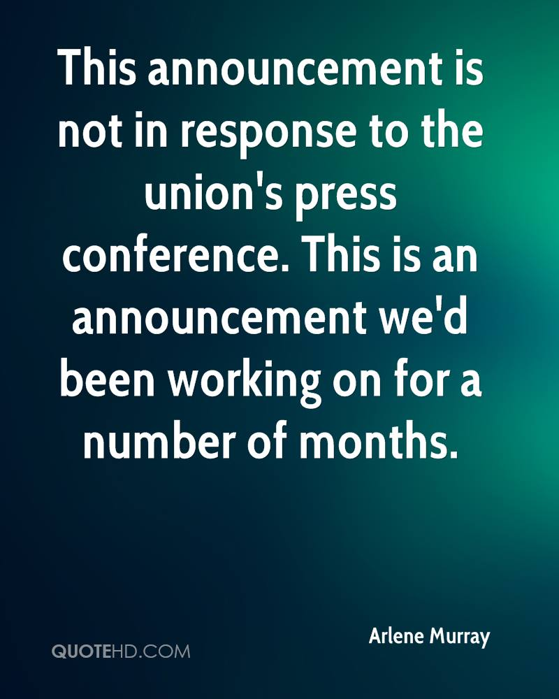 This announcement is not in response to the union's press conference. This is an announcement we'd been working on for a number of months.