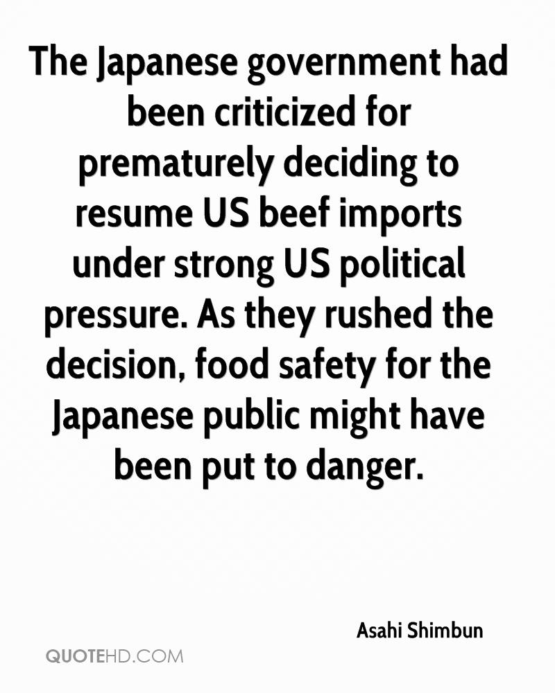 The Japanese government had been criticized for prematurely deciding to resume US beef imports under strong US political pressure. As they rushed the decision, food safety for the Japanese public might have been put to danger.