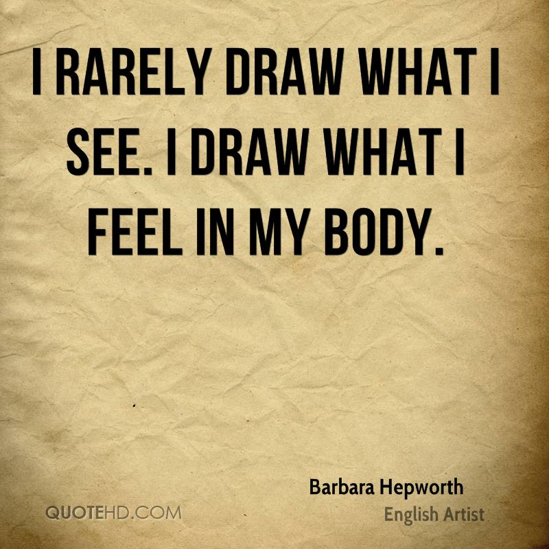 I rarely draw what I see. I draw what I feel in my body.