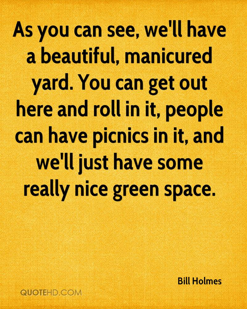 As you can see, we'll have a beautiful, manicured yard. You can get out here and roll in it, people can have picnics in it, and we'll just have some really nice green space.
