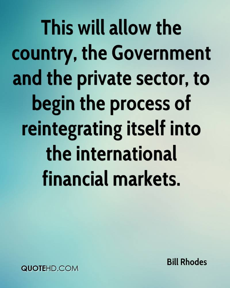 This will allow the country, the Government and the private sector, to begin the process of reintegrating itself into the international financial markets.