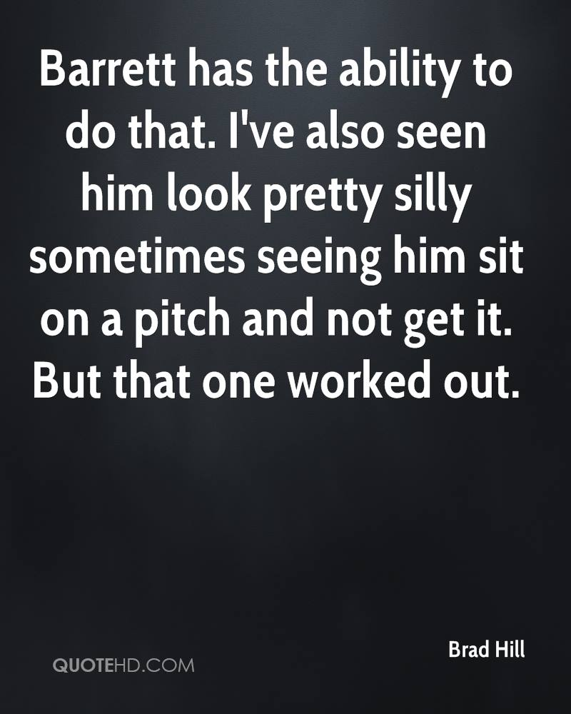 Barrett has the ability to do that. I've also seen him look pretty silly sometimes seeing him sit on a pitch and not get it. But that one worked out.