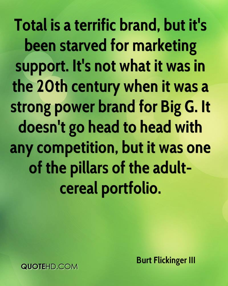 Total is a terrific brand, but it's been starved for marketing support. It's not what it was in the 20th century when it was a strong power brand for Big G. It doesn't go head to head with any competition, but it was one of the pillars of the adult-cereal portfolio.