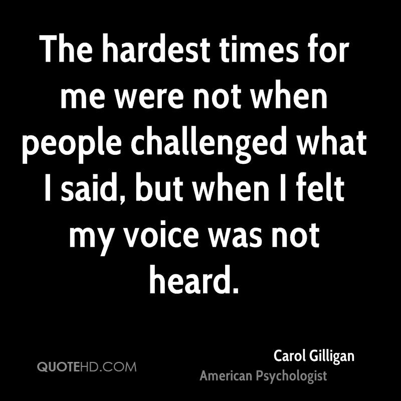 The hardest times for me were not when people challenged what I said, but when I felt my voice was not heard.