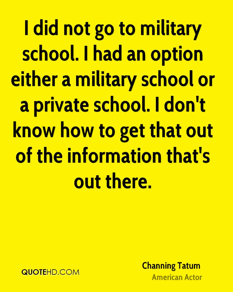 I did not go to military school. I had an option either a military school or a private school. I don't know how to get that out of the information that's out there.