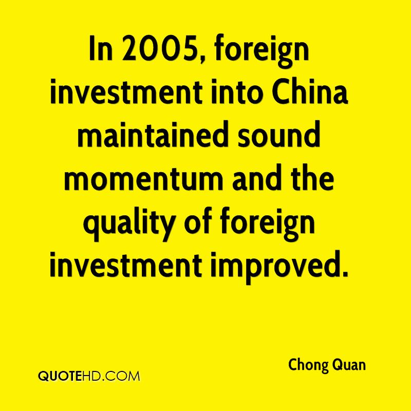 In 2005, foreign investment into China maintained sound momentum and the quality of foreign investment improved.