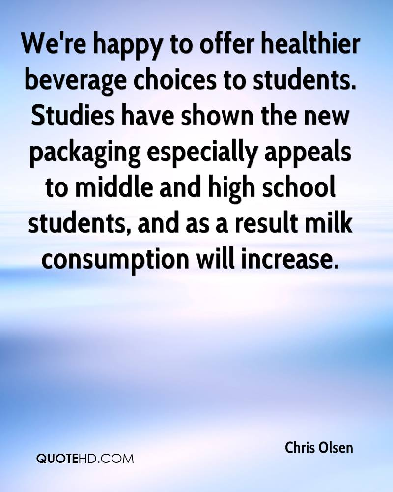 We're happy to offer healthier beverage choices to students. Studies have shown the new packaging especially appeals to middle and high school students, and as a result milk consumption will increase.