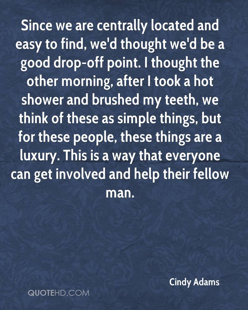 Since we are centrally located and easy to find, we'd thought we'd be a good drop-off point. I thought the other morning, after I took a hot shower and brushed my teeth, we think of these as simple things, but for these people, these things are a luxury. This is a way that everyone can get involved and help their fellow man.