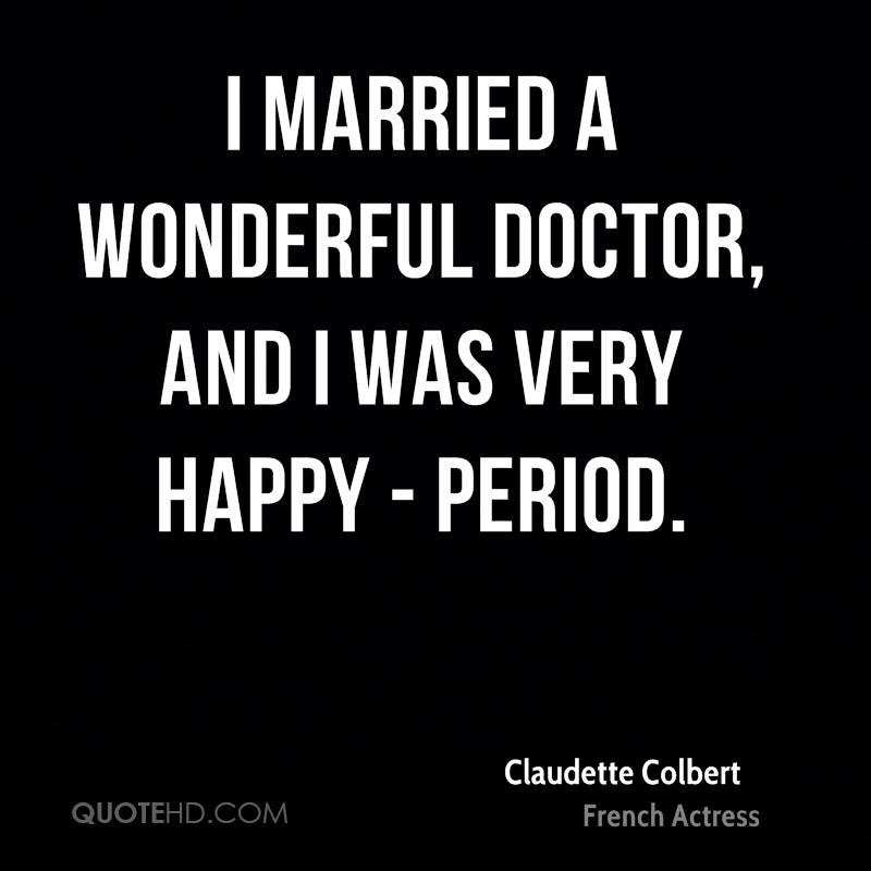 I married a wonderful doctor, and I was very happy - period.