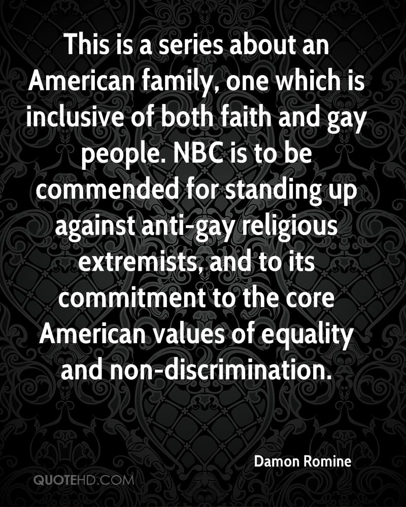 This is a series about an American family, one which is inclusive of both faith and gay people. NBC is to be commended for standing up against anti-gay religious extremists, and to its commitment to the core American values of equality and non-discrimination.