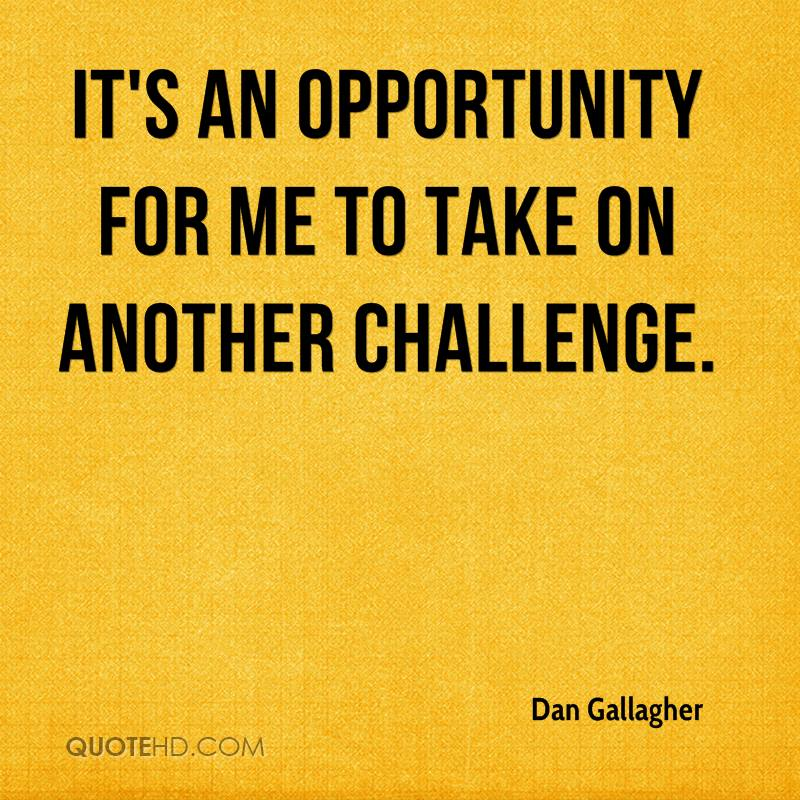 It's an opportunity for me to take on another challenge.