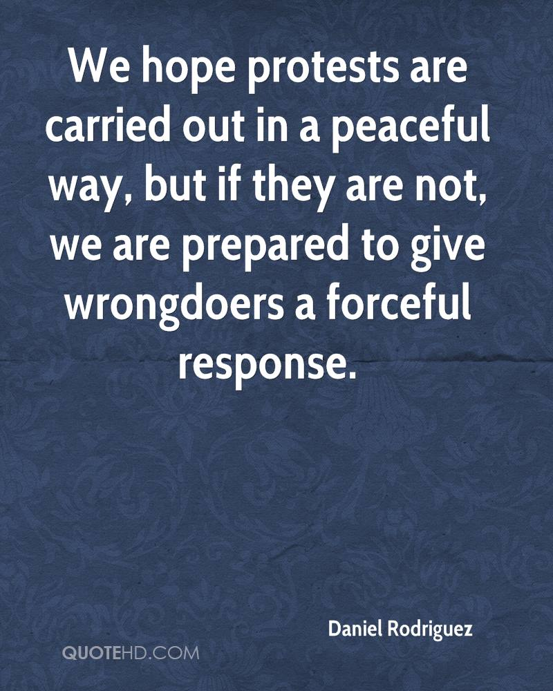 We hope protests are carried out in a peaceful way, but if they are not, we are prepared to give wrongdoers a forceful response.