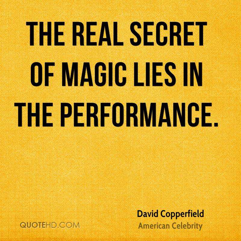 The real secret of magic lies in the performance.