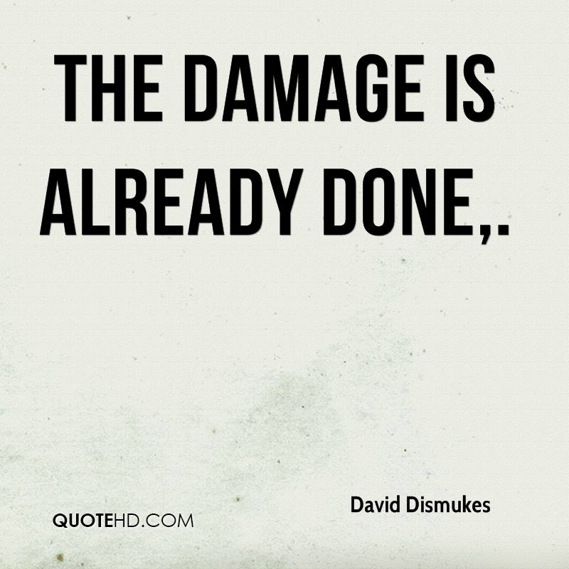 The damage is already done.