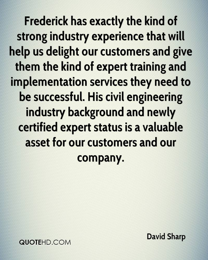 Frederick has exactly the kind of strong industry experience that will help us delight our customers and give them the kind of expert training and implementation services they need to be successful. His civil engineering industry background and newly certified expert status is a valuable asset for our customers and our company.