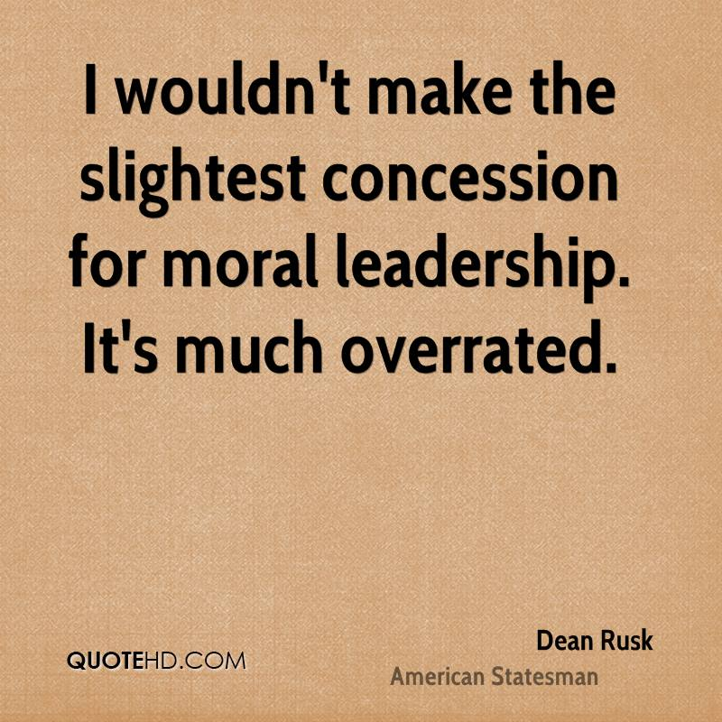 I wouldn't make the slightest concession for moral leadership. It's much overrated.