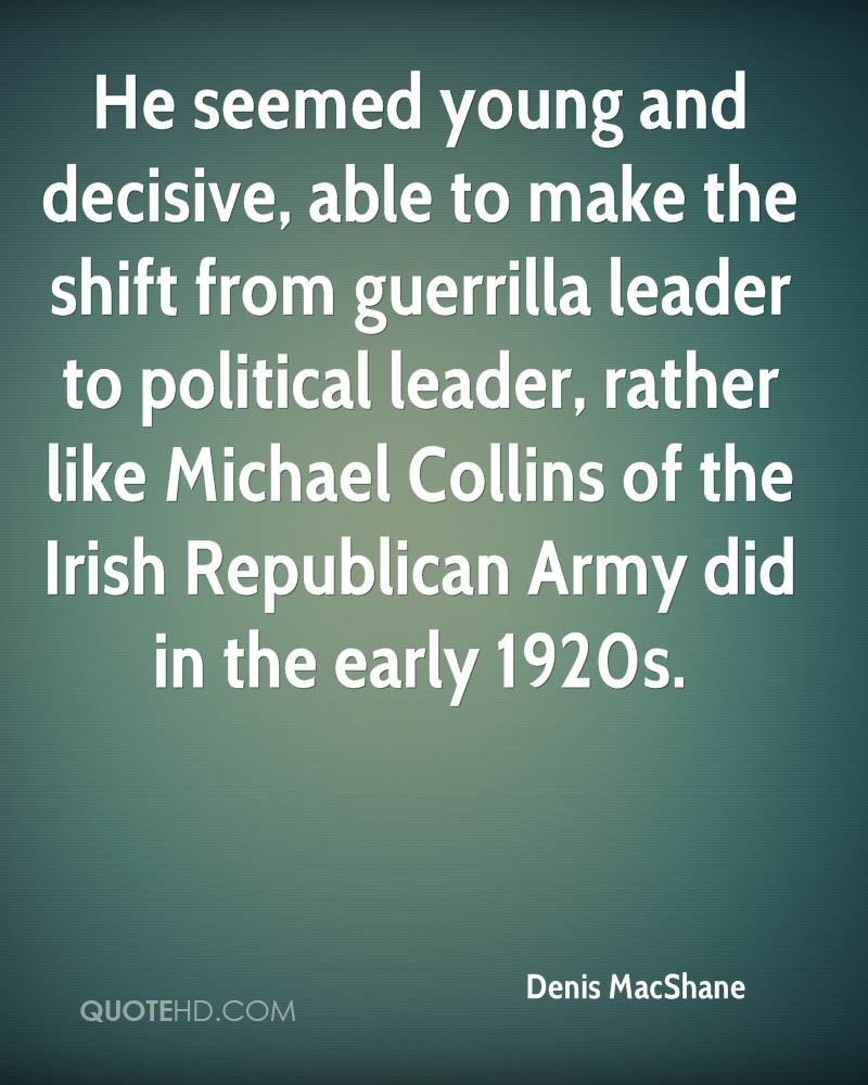 denis macshane quotes quotehd he seemed young and decisive able to make the shift from guerrilla leader to political