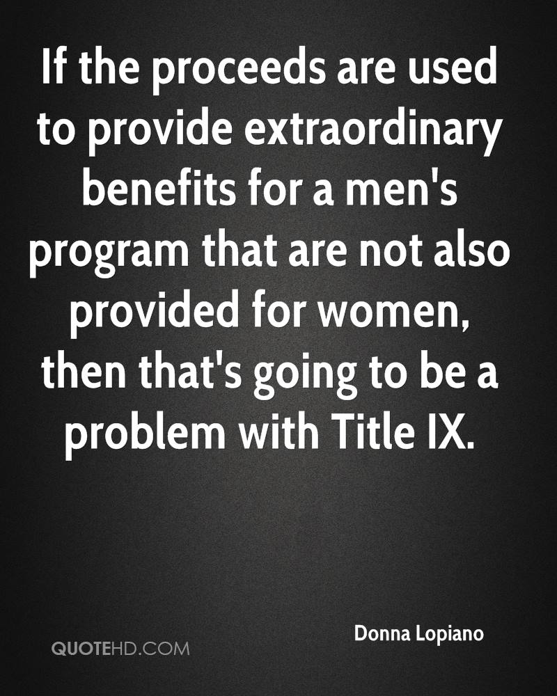 If the proceeds are used to provide extraordinary benefits for a men's program that are not also provided for women, then that's going to be a problem with Title IX.