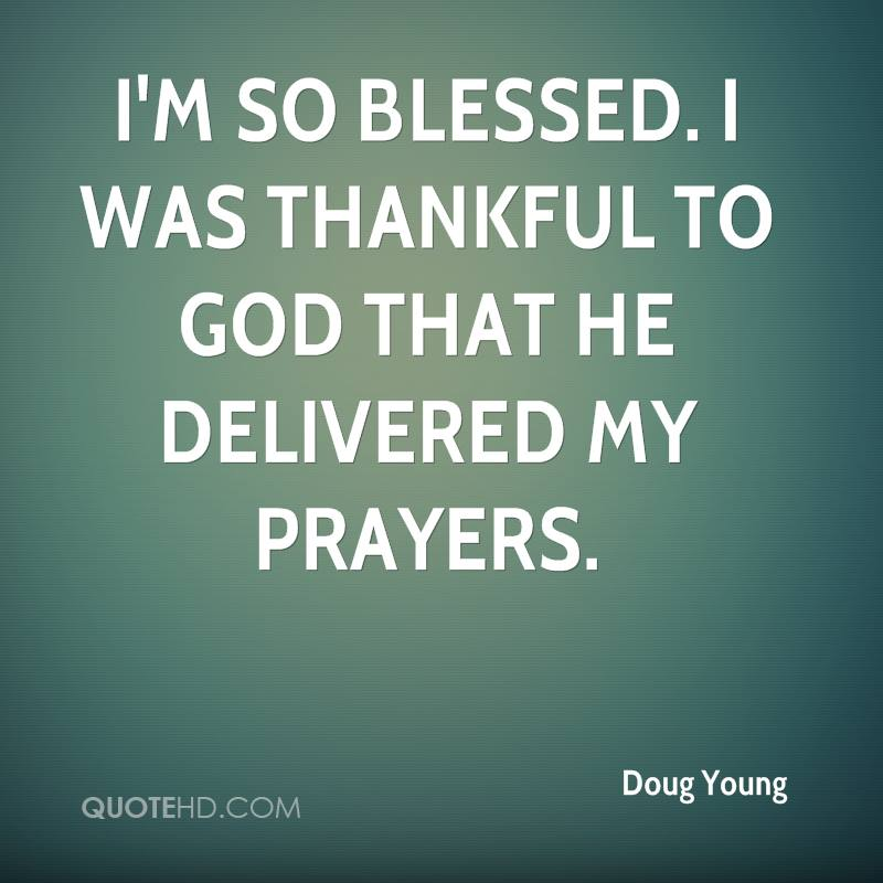 I m so blessed  I was thankful  I Am Blessed And Thankful Quotes