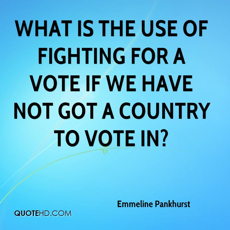 What is the use of fighting for a vote if we have not got a country to vote in?