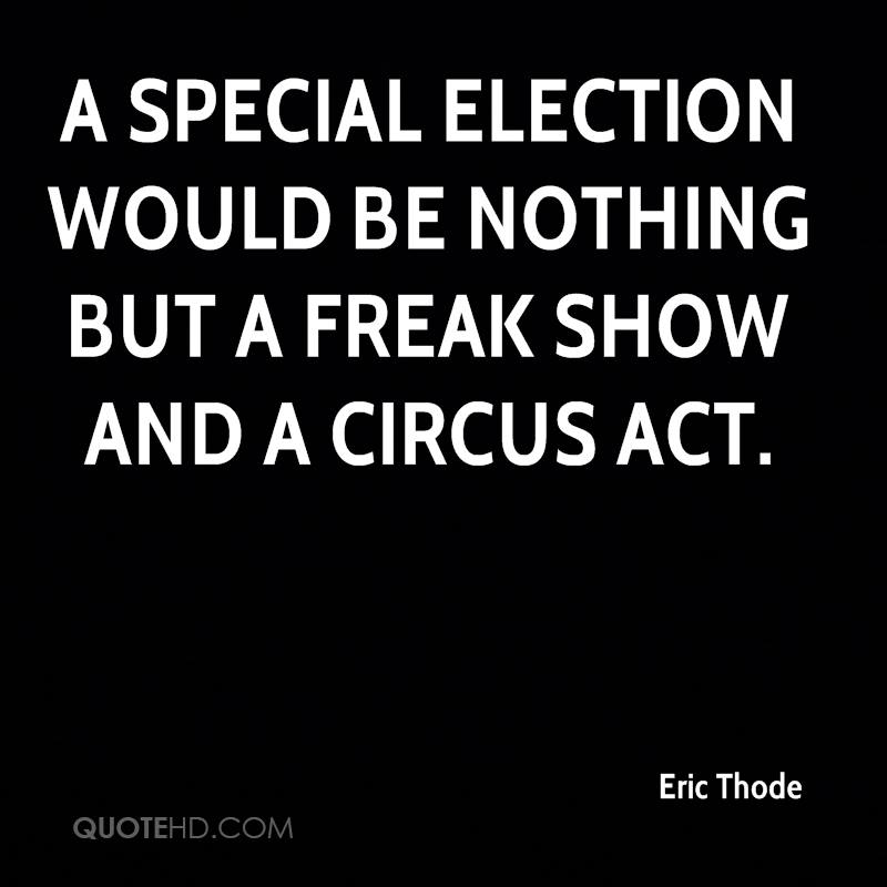 A special election would be nothing but a freak show and a circus act.