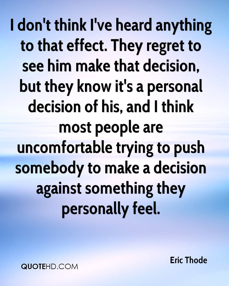 I don't think I've heard anything to that effect. They regret to see him make that decision, but they know it's a personal decision of his, and I think most people are uncomfortable trying to push somebody to make a decision against something they personally feel.