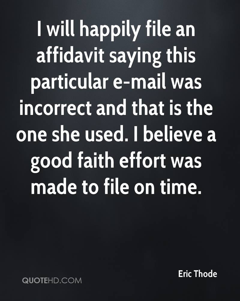 I will happily file an affidavit saying this particular e-mail was incorrect and that is the one she used. I believe a good faith effort was made to file on time.