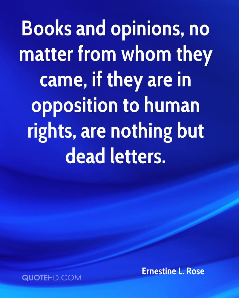 Books and opinions, no matter from whom they came, if they are in opposition to human rights, are nothing but dead letters.