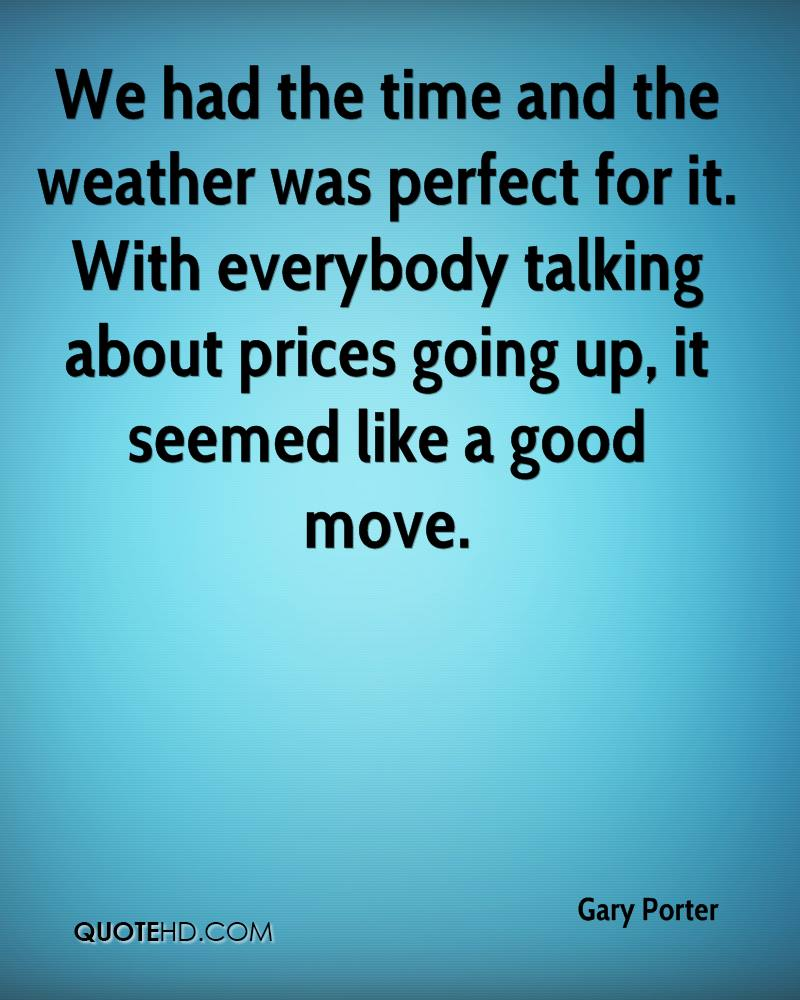 We had the time and the weather was perfect for it. With everybody talking about prices going up, it seemed like a good move.