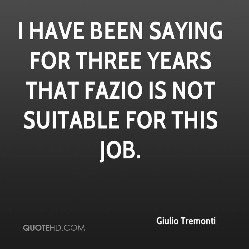 I have been saying for three years that Fazio is not suitable for this job.