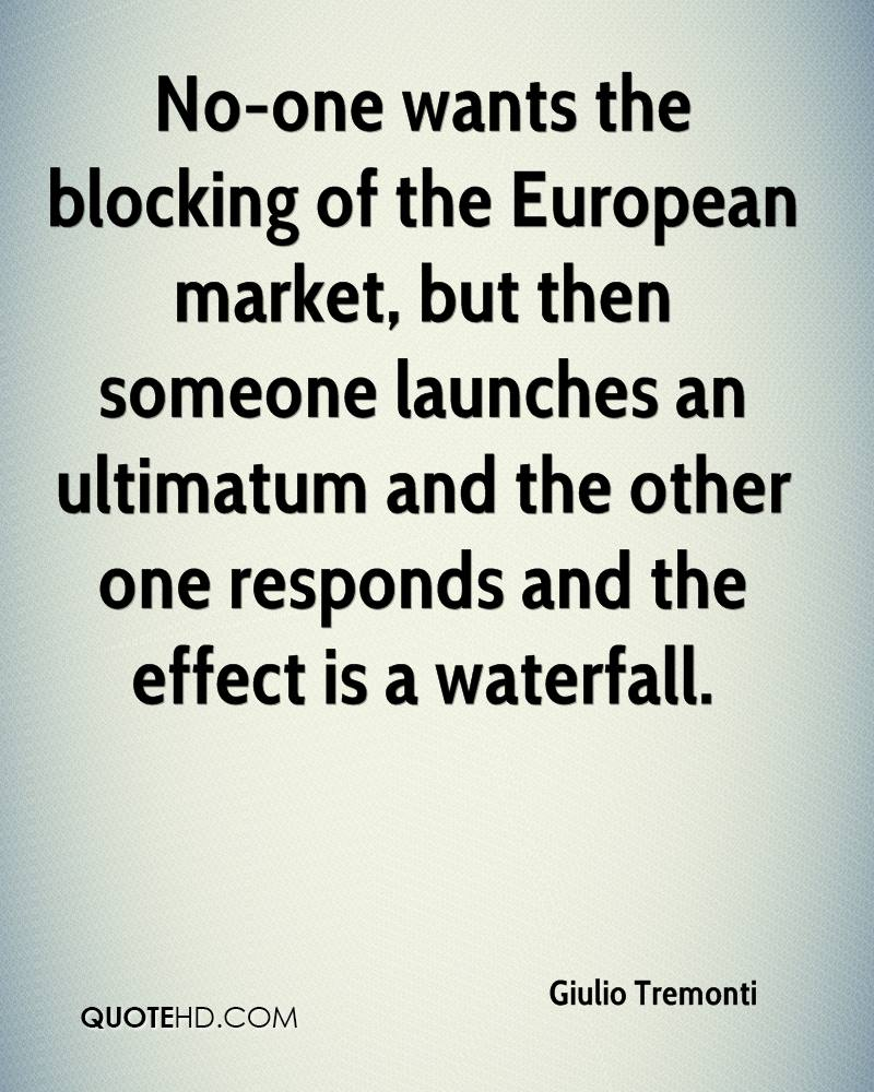 No-one wants the blocking of the European market, but then someone launches an ultimatum and the other one responds and the effect is a waterfall.