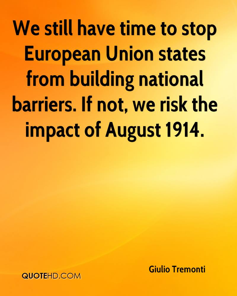 We still have time to stop European Union states from building national barriers. If not, we risk the impact of August 1914.