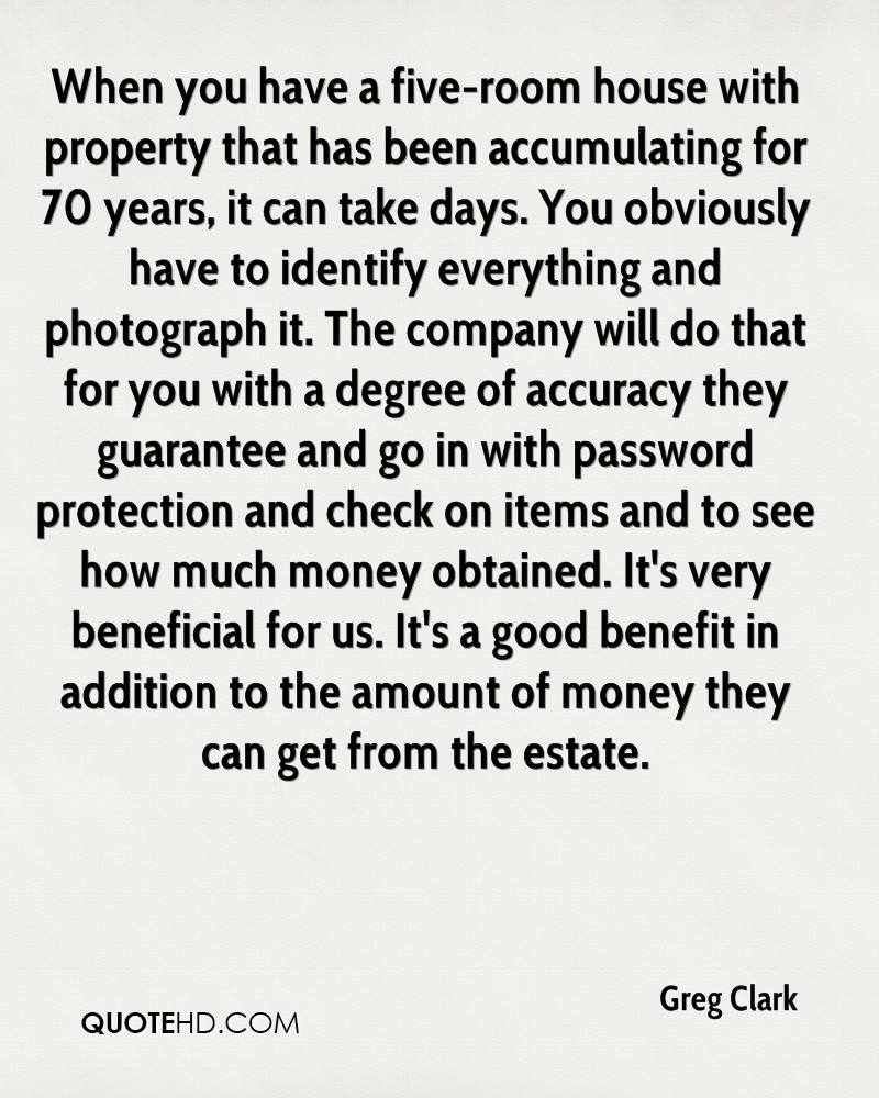 When you have a five-room house with property that has been accumulating for 70 years, it can take days. You obviously have to identify everything and photograph it. The company will do that for you with a degree of accuracy they guarantee and go in with password protection and check on items and to see how much money obtained. It's very beneficial for us. It's a good benefit in addition to the amount of money they can get from the estate.
