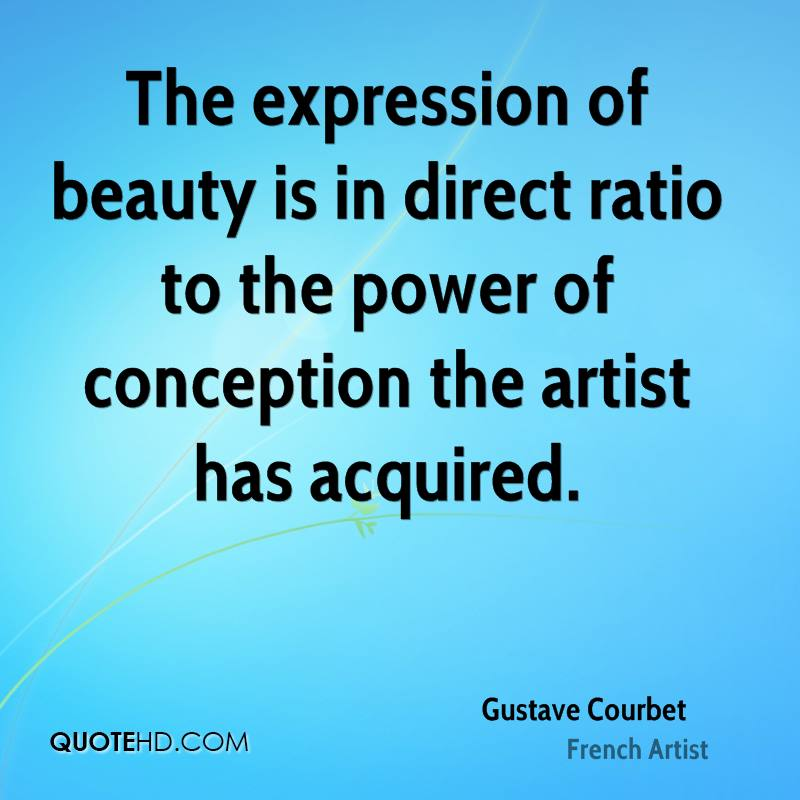 The expression of beauty is in direct ratio to the power of conception the artist has acquired.